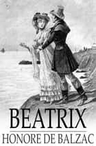 Beatrix ebook by Honore de Balzac, Katharine Prescott Wormeley