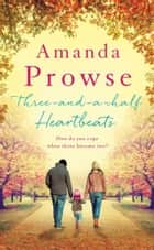 Three-and-a-Half Heartbeats - The heartbreaking story of a family from the number 1 bestseller ebook by Amanda Prowse