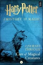 A Journey Through Care of Magical Creatures ebook by Pottermore Publishing
