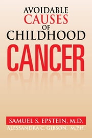 Avoidable Causes of Childhood Cancer ebook by Samuel S. Epstein, M.D.