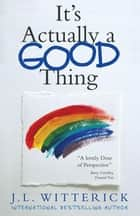 It'S Actually a Good Thing ebook by J.L. Witterick