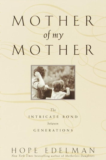 Mother of My Mother - The Intimate Bond Between Generations ebook by Hope Edelman
