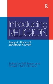 Introducing Religion - Essays in Honor of Jonathan Z.Smith ebook by Willi Braun,Russell T. McCutcheon