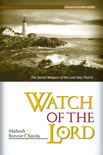 Watch Of The Lord - The Secret Weapon of the Last-Day Church ebook by Mahesh Chavda,Bonnie Chavda