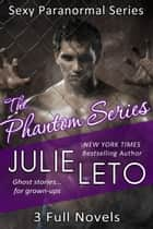 The Phantom Series Boxed Set - Ghost stories...for grown-ups! ebook by Julie Leto