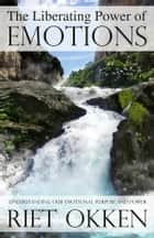 The Liberating Power of Emotions ebook by Riet Okken