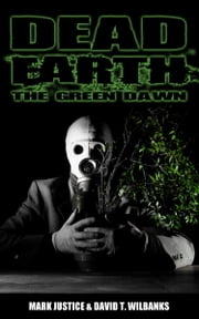 Dead Earth: The Green Dawn ebook by Mark Justice,David Wilbanks