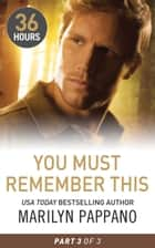 You Must Remember This Part 3 (36 Hours, Book 36) ebook by Marilyn Pappano