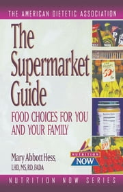 The Supermarket Guide - Food Choices for You and Your Family ebook by The American Dietetic Association