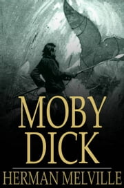 Moby Dick: Or, The Whale - Or, The Whale ebook by Herman Melville