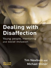 Dealing with Disaffection ebook by Tim Newburn,Michael Shiner,Tara Young