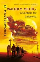 A Canticle For Leibowitz ebook by Walter M. Miller Jr