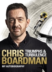Triumphs and Turbulence - My Autobiography ebook by Chris Boardman
