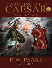 Marching With Caesar- Pax Romana ebook by R.W. Peake