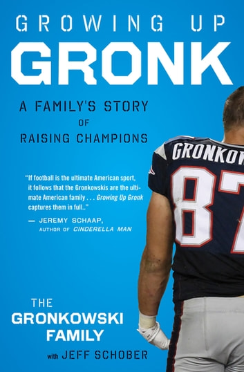 Growing Up Gronk - A Family's Story of Raising Champions ebook by Gordon Gronkowski