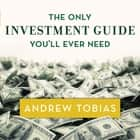 The Only Investment Guide You'll Ever Need audiobook by Andrew Tobias, Mike Chamberlain