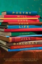 Poetry Will Save Your Life - A Memoir ebook by Jill Bialosky