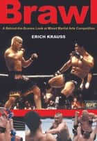 Brawl - A Behind-the-Scenes Look at Mixed Martial Arts Competition ebook by Erich Krauss, Bret Aita, Bob Shamrock