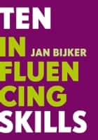Ten influencing skills ebook by Jan Bijker, Rini Roerig