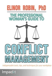 The Professional Woman's Guide to Conflict Management ebook by Elinor Robin PhD