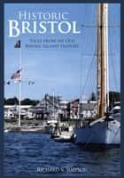Historic Bristol - Tales from an Old Rhode Island Seaport ebook by Richard V. Simpson