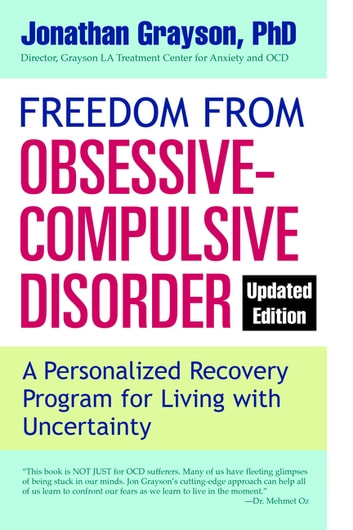 Freedom from Obsessive Compulsive Disorder - A Personalized Recovery Program for Living with Uncertainty, Updated Edition ebook by Jonathan Grayson