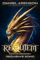 Requiem's Song - Requiem: Dawn of Dragons, Book 1 ebook by Daniel Arenson