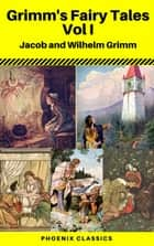 Grimms' Fairy Tales: Volume I - Illustrated (Phoenix Classics) ebook by Jacob Grimm, Wilhelm Grimm, Phoenix Classics