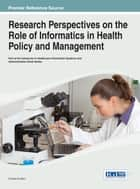 Research Perspectives on the Role of Informatics in Health Policy and Management ebook by Christo El Morr