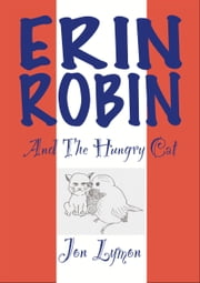 Erin Robin And The Hungry Cat ebook by Jon Lymon