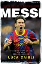 Messi - 2013 Edition ebook by Luca Caioli