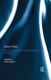 Smart Cities - Governing, Modelling and Analysing the Transition ebook by Mark Deakin