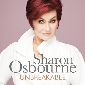 Unbreakable - My New Autobiography audiobook by Sharon Osbourne