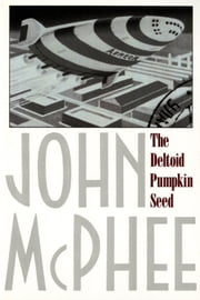 The Deltoid Pumpkin Seed ebook by John McPhee