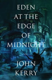 Eden at the Edge of Midnight ebook by John Kerry