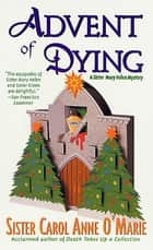 Advent of Dying - A Sister Mary Helen Mystery ebook by Sister Carol Anne O'Marie