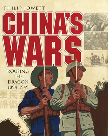 China's Wars - Rousing the Dragon 1894-1949 ebook by Philip Jowett