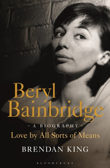 Beryl Bainbridge - Love by All Sorts of Means: A Biography ebook by Mr Brendan King