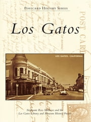 Los Gatos ebook by Stephanie Ross Mathews, Los Gatos Library and Museum History Project