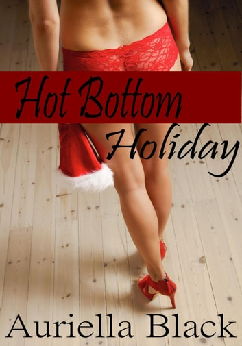 Hot Bottom Holiday ebook by Auriella Black