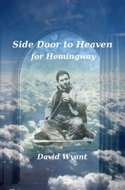 Side Door to Heaven for Hemingway ebook by David Wyant