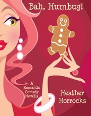 Bah, Humbug! (A Romantic Comedy Christmas Novella) ebook by Heather Horrocks