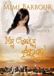 My Cheeky Angel - Angels with Attitudes, #1 ebook by MImi Barbour