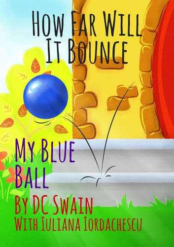 How Far Will It Bounce? - My Blue Ball ebook by DC Swain