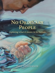 No Ordinary People - exploring what it means to be human ebook by Paul Henderson,Thomas Gibbs