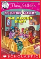 The Missing Diary (Thea Stilton Mouseford Academy #2) ebook by Thea Stilton, Thea Stilton