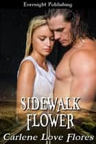 Sidewalk Flower ebook by Carlene Love Flores