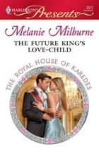 The Future King's Love-Child ebook by Melanie Milburne