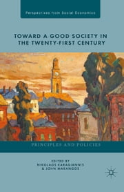 Toward a Good Society in the Twenty-First Century - Principles and Policies ebook by N. Karagiannis,J. Marangos
