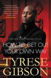 How to Get Out of Your Own Way ebook by Tyrese Gibson